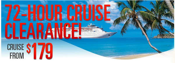 72-Hour Clearance - Cruise From $179